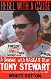 img - for Rebel With a Cause: A Season With NASCAR Star Tony Stewart book / textbook / text book