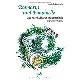"""Rosmarin und Pimpinelle: Das Kochbuch zur Kr�uterspirale. Vegetarische Rezeptevon """"Irmela Erckenbrecht"""""""
