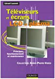 Tlviseurs et crans LCD et Plasma : Principes, fonctionnement et maintenance