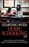 Starting With Homeschooling 101: What You Need to Know about Homeschooling for Kids
