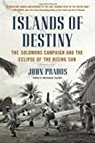Islands of Destiny: The Solomons Campaign and the Eclipse of the Rising Sun (0451414829) by Prados, John