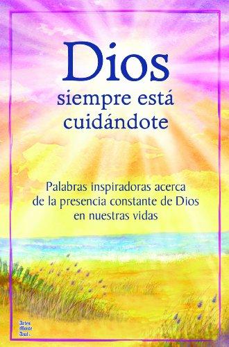 Dios Siempre Esta Cuidandote: Palabras Inspiradoras Acerca de La Constante de Dios En Nuestras Vidas
