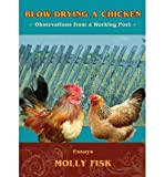 [ BLOW-DRYING A CHICKEN, OBSERVATIONS FROM A WORKING POET ] BY Fisk, Molly ( Author ) Jul - 1955 [ Paperback ]