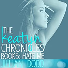 Hate Me: The Keatyn Chronicles: Book 5 (       UNABRIDGED) by Jillian Dodd Narrated by Maren McGuire