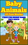 Baby Animals: 25 Cute Animal Stories (Excellent for Beginner Readers & Bedtime Stories) (Childrens Book: Animal Reading Series)
