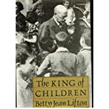 The King of Children: Biography of Janusz Korczakby Betty Jean Lifton