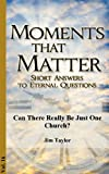 Can There Really Be Just One Church? (Moments That Matter)