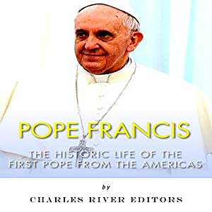 Pope Francis: The Historic Life of the first Pope from the Americas Audiobook