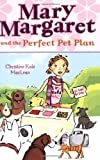 img - for Mary Margaret and the Perfect Pet Plan book / textbook / text book