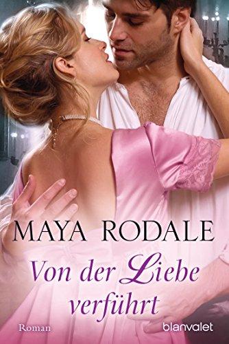 Maya Rodale - Von der Liebe verführt: Roman (German Edition)