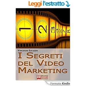 I Segreti Del Video Marketing. Strategie e Tecniche Segrete per Guadagnare e fare Pubblicità con i Portali di Condivisione Video. (Ebook Italiano - Anteprima Gratis)