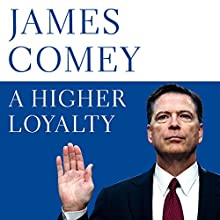 A Higher Loyalty Audiobook by James Comey Narrated by James Comey