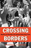 Crossing Borders: Migration and Citizenship in the Twentieth-Century United States