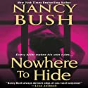 Nowhere to Hide (       UNABRIDGED) by Nancy Bush Narrated by Kate Udall