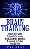 img - for Brain Training: Limitless Brain Training Strategies For Concentration, Mental Clarity, Memory Improvement, Neuroplasticity, And To Boost Overall Mind Power! ... Programming, Neuroplasticity, Focused) book / textbook / text book