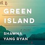 Green Island: A Novel | Shawna Yang Ryan