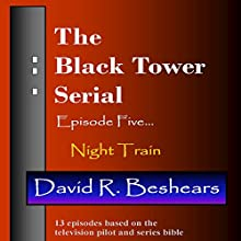 The Black Tower: Episode Five - Night Train (       UNABRIDGED) by David R. Beshears Narrated by Jeffrey S. Fellin