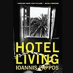 Hotel Living: A Novel | Ioannas Pappos