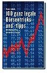 100 ganz legale Börsentipps und -tricks. Vermögensaufbau mit Aktien ist