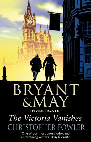 The Victoria Vanishes: (Bryant and May Book 6) (Bryant & May)