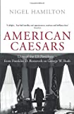 Nigel Hamilton American Caesars: Lives of the US Presidents, from Franklin D. Roosevelt to George W. Bush