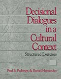 Decisional Dialogues in a Cultural Context: Structured Exercises (0761903038) by Pedersen, Paul B.
