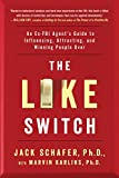 img - for The Like Switch: An Ex-FBI Agent's Guide to Influencing, Attracting, and Winning People Over book / textbook / text book