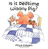 Is It Bedtime Wibbly Pig? Mick Inkpen