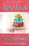 The Wedding Sisters: A Christmas Sisters Wedding (The Christmas Sisters for All Seasons Book 3)