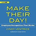Make Their Day!: Employee Recognition That Works (       UNABRIDGED) by Cindy Ventrice Narrated by Susan Boyce
