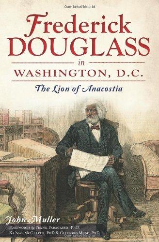 Frederick Douglass in Washington, D.C.:: The Lion of Anacostia