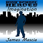 High School Heroes: Imagination | James Mascia