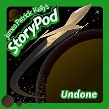 Undone Audiobook by James Patrick Kelly Narrated by James Patrick Kelly