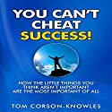 You Can't Cheat Success!: How The Little Things You Think Aren't Important Are The Most Important of All - Life Success Guidebook (       UNABRIDGED) by Tom Corson-Knowles Narrated by Matt Stone
