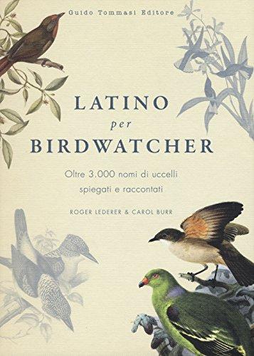 Latino per birdwatcher Oltre 3000 nomi di uccelli spiegati e raccontati PDF