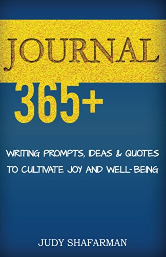 Journal 365+: Writing Prompts, Ideas And Quotes To Cultivate Joy And Well-being by Judy Shafarman ebook deal