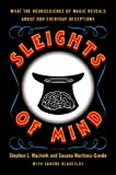 Stephen L Macknik [ SLEIGHTS OF MIND: WHAT THE NEUROSCIENCE OF MAGIC REVEALS ABOUT OUR EVERYDAY DECEPTIONS ] by Macknik, Stephen L ( Author) Nov-2011 [ Paperback ]