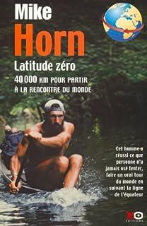 Latitude zéro : 40000 km pour partir à la rencontre du monde, Horn, Mike
