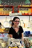 Mes Petits Plats des 4 saisons: 75 recettes v�ganes (La Cuisine Bio V�g�tale de Melle Pigut)