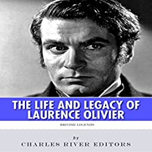 British Legends: The Life and Legacy of Laurence Olivier (       UNABRIDGED) by Charles River Editors Narrated by Michael Gilboe