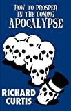 How to Prosper in the Coming Apocalypse (0759297401) by Curtis, Richard
