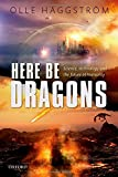 img - for Here Be Dragons: Science, Technology and the Future of Humanity book / textbook / text book