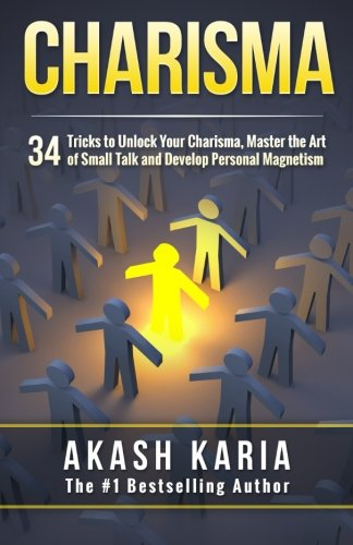 Charisma: 34 Tricks to Unlock Your Charisma, Master the Art of Small Talk and Develop Personal Magnetism PDF