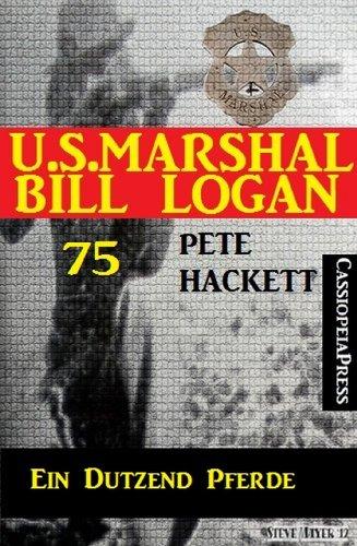 Pete Hackett - U.S. Marshal Bill Logan, Band 75: Ein Dutzend Pferde
