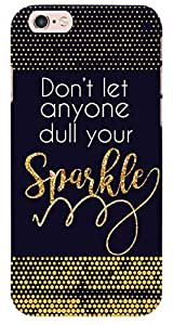 Artangle Dont Let Anyone Dull Your Sparkle Case for iPhone 6s
