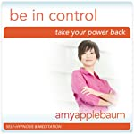 Take Your Power Back (Self-Hypnosis & Meditation): Be in Control & Empowerment |  Amy Applebaum Hypnosis