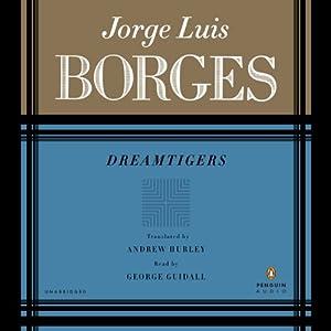 Dreamtigers | [Jorge Luis Borges, Andrew Hurley (translator)]