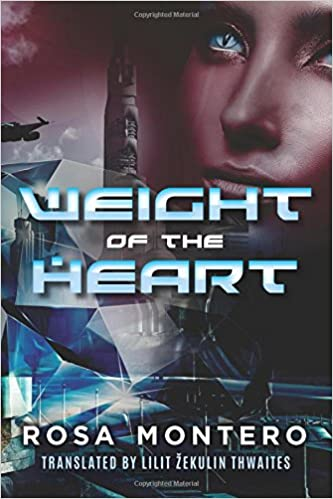 Weight of the Heart (Bruna Husky, Book #2) - Rosa Montero, Lilit Žekulin Thwaites - translator