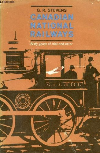 canadian-national-railways-sixty-years-of-trial-and-error-1836-1896-sixty-years-of-trial-and-error-1
