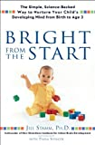 img - for Bright From the Start: The Simple, Science-Backed Way to Nurture Your Child's Developing Mind fromBirth to Age 3 book / textbook / text book